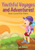 Youthful Voyages and Adventures! Travel Journal Kids Edition.