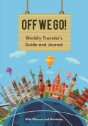 Off We Go! Worldly Traveler's Guide and Journal