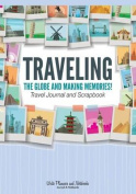 Traveling the Globe and Making Memories! Travel Journal and Scrapbook