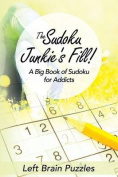 The Sudoku Junkie's Fill! a Big Book of Sudoku for Addicts