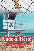 Sudoku Hero! the Expert Sudoku Puzzlers Book of Trials