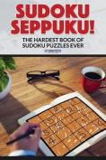 Sudoku Seppuku! the Hardest Book of Sudoku Puzzles Ever