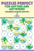 Puzzles Perfect for Anytime and Anywhere! Children's Sudoku Edition