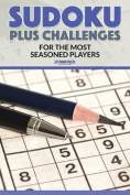 Sudoku Plus Challenges for the Most Seasoned Players