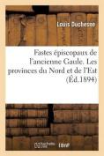 Fastes Episcopaux de L'Ancienne Gaule. Les Provinces Du Nord Et de L'Est  [FRE]