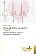 de La Catholicite Au Repentir-Tome 3  [FRE]