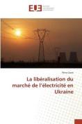 La Liberalisation Du Marche de L'Electricite En Ukraine  [FRE]