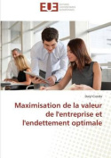 Maximisation de La Valeur de Lentreprise Et Lendettement Optimale  [FRE]