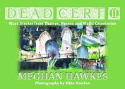 Dead Cert II More Stories from Thames, Paeroa and Waihi Cemeteries
