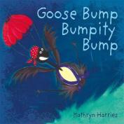 Goose, Bump, Bumpity, Bump