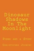 Dinosaur Shadows in the Moonlight