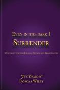 Even in the Dark I Surrender