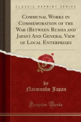 Communal Works in Commemoration of the War (Between Russia and Japan) and General View of Local Enterprises