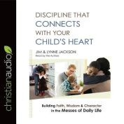 Discipline That Connects with Your Child's Heart [Audio]