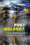 Post-Ireland? Essays on Contemporary Irish Poetry