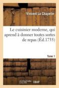 Le Cuisinier Moderne, Qui Aprend a Donner Toutes Sortes de Repas. Tome 1  [FRE]