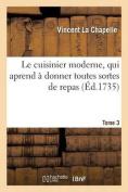 Le Cuisinier Moderne, Qui Aprend a Donner Toutes Sortes de Repas. Tome 3  [FRE]