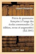 Precis de Grammaire Francaise, A L'Usage Des Ecoles Communales 2e Edition, Revue Et Augmentee = Pra(c)Cis de Grammaire Franaaise, A L'Usage Des A(c)Co [FRE]