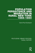 Population Persistence and Migration in Rural New York, 1855-1860 (Routledge Library Editions