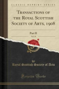 Transactions of the Royal Scottish Society of Arts, 1908, Vol. 18