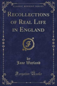 Recollections of Real Life in England
