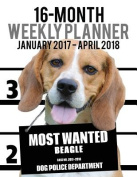 Most Wanted Beagle 2017-2018 Weekly Planner - 16 Month