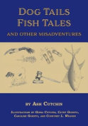 Dog Tales Fish Tales and Other Misadventures