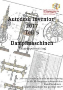 Autodesk Inventor 2017, Dampfmaschinen [GER]