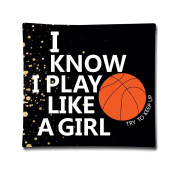 I Know I Play Like A Girl & Basketball Soft PillowCase 4620cm