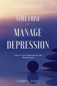 Still I Rise & Manage Depression  : Learn to Live a Balanced Life with Mental Illness