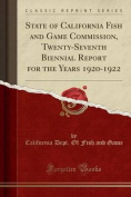 State of California Fish and Game Commission, Twenty-Seventh Biennial Report for the Years 1920-1922