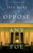Oppose Any Foe (a Luke Stone Thriller-Book 4)