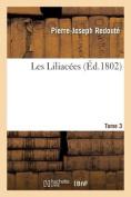 Les Liliacees. Tome 3 = Les Liliaca(c)Es. Tome 3 [FRE]