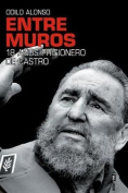 Entre Muros. 18 Anos Prisionero de Castro [Spanish]