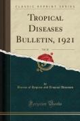 Tropical Diseases Bulletin, 1921, Vol. 18