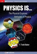 Physics Is...