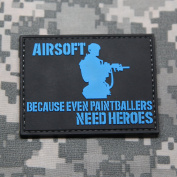 AIRSOFT BECAUSE EVEN PAINTBALLERS NEED HEROES PVC Rubber Morale Patch by NEO Tactical Gear Morale Patch - Hook Hook and loop Sewn On Back