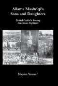 Allama Mashriqi's Sons & Daughters  : British India's Young Freedom Fighters