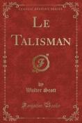 Le Talisman (Classic Reprint) [FRE]