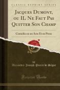 Jacques Dumont, Ou Il Ne Faut Pas Quitter Son Champ [FRE]