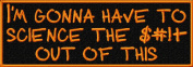 I'm Going to Science the S Out of This Embroidered Iron On Applique Patch - Black, Orange, 13cm x 4.4cm Rectangle