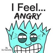 I Feel...Angry