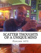 Scatter Thoughts of a Unique Mind