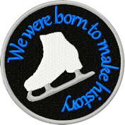 We Were Born To Make History Ice Skating Ice Skates Iron On Embroidered Applique Patch - Black, White, Grey, Blue - 7.6cm Diameter