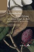 Las Muchachas de la Habana No Tienen Temor de Dios. Escritoras Cubanas del Siglo XVIII Al XXI [Spanish]