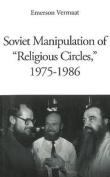 "Soviet Manipulation of ""Religious Circles"", 1975-1986"