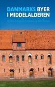 Danmarks Byer I Middelalderen / Denmark's Cities During the Middle Ages [DAN]