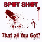 Spot Shot: That All You Got