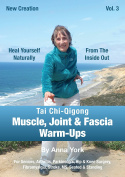 New Creation Tai Chi-Qigong Muscle, Joint & Fascia Warm-Ups