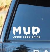 Mud Looks Good On Me Decal Sticker